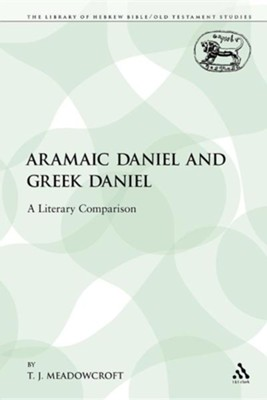 Aramaic Daniel and Greek Daniel: A Literary Comparison  -     By: T.J. Meadowcroft