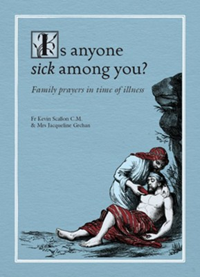 Is Anyone Sick Among You?: Family Prayers in Time of Illness  -     By: Kevin Scallon