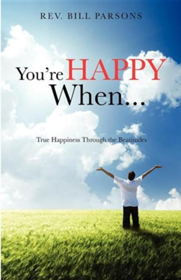 You're Happy When...  -     By: Rev. Bill Parsons