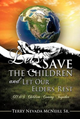 Let's Save the Children and Let Our Elders Rest  -     By: Terry Nevada McNeill Sr.