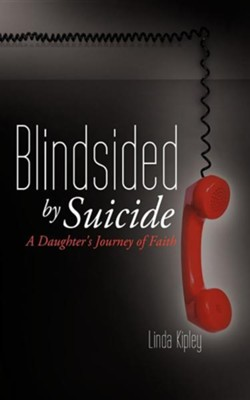 Blindsided by Suicide  -     By: Linda Kipley