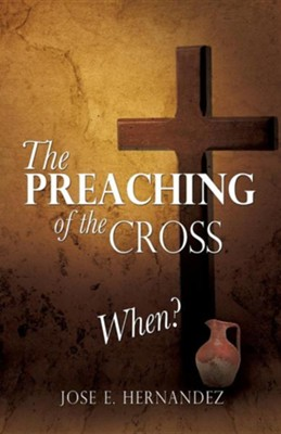 The Preaching of the Cross When?  -     By: Jose E. Hernandez