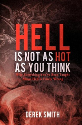 Hell Is Not as Hot as You Think  -     By: Derek Smith
