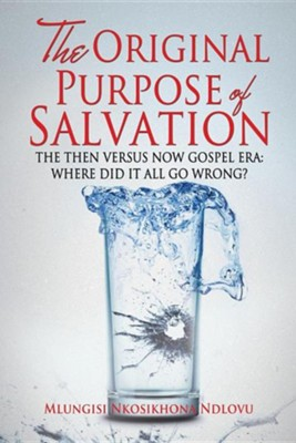 The Original Purpose of Salvation  -     By: Mlungisi Nkosikhona Ndlovu