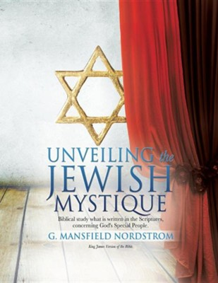 Unveiling the Jewish Mystique  -     By: G. Mansfield Nordstrom