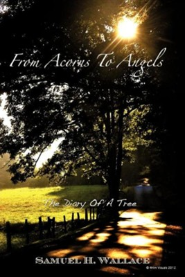 From Acorns to Angels  -     By: Samuel H. Wallace