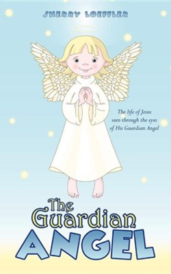 The Guardian Angel  -     By: Sherry Loeffler