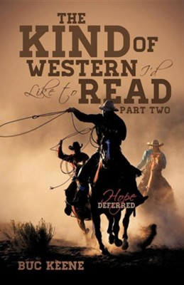 The Kind of Western I'd Like to Read-Hope Deferred-Part Two  -     By: Buc Keene