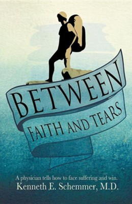 Between Faith and Tears  -     By: Kenneth E. Schemmer M.D.