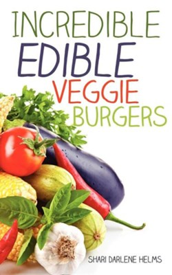 Incredible Edible Veggie Burgers  -     By: Shari Darlene Helms