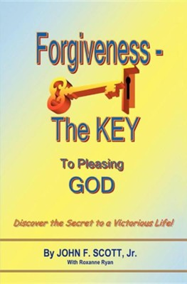 Forgiveness the Key to Pleasing God  -     By: John F. Scott