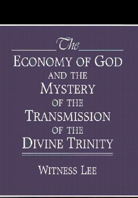 The Economy of God and the Mystery of the Transmission of the Divine Trinity  -     By: Witness Lee