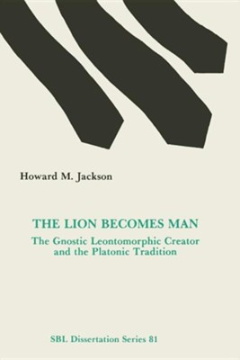 The Lion Becomes Man: The Gnostic Leontomorphic Creator and the Platonic Tradition  -     By: Howard M. Jackson