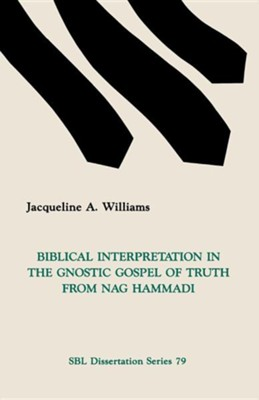 Biblical Interpretation in the Gnostic Gospel of Truth from Nag Hammadi, Paper  -     By: Jacqueline A. Williams