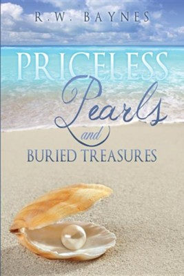 Priceless Pearls and Buried Treasures  -     By: R.W. Baynes