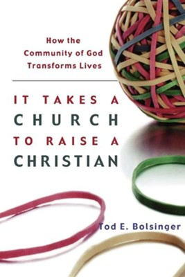 It Takes a Church to Raise a Christian  -     By: Tod Bolsinger