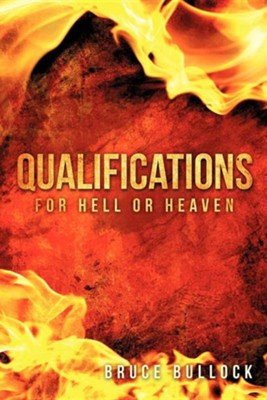 Qualifications for Hell or Heaven  -     By: Bruce Bullock