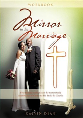 Marriage in the Mirror - Workbook  -     By: Calvin Dean