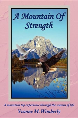 A Mountain of Strength: A Mountain Top Experience Through the Seasons of Life  -     By: Yvonne M. Wimberly
