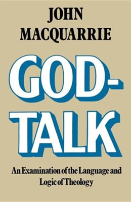 God-Talk: An Examination of the Language and Logic of Theology  -     By: John MacQuarrie
