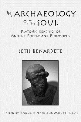 The Archaeology of the Soul: Platonic Readings in Ancient Poetry and Philosophy  -     Edited By: Ronna Burger, Michael Davis     By: Seth Benardete