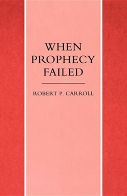When Prophecy Failed  -     By: Robert P. Carroll
