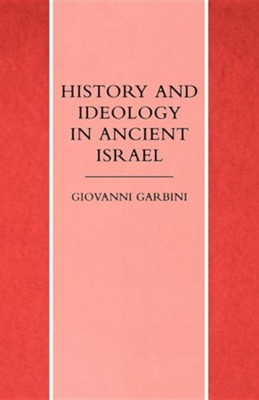 History and Ideology in Ancient Israel  -     By: Giovanni Garbini