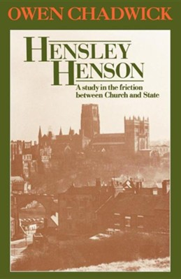 Hensley Henson: A Study in the Friction Between Church and StateRevised Edition  -     By: Owen Chadwick