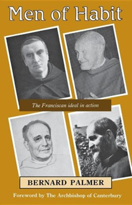 Men of Habit: The Franciscan Ideal in Action  -     By: Bernard Palmer