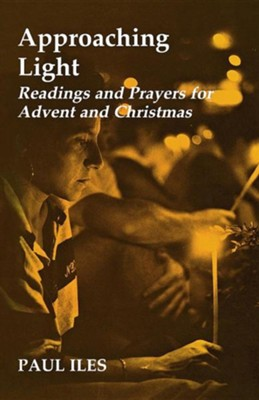 Approaching Light: Readings & Prayers for Advent & Christmas  -     By: Paul Iles