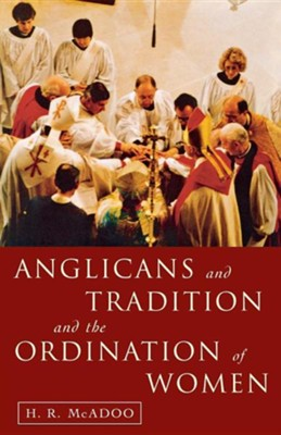 Anglicans and Tradition and the Ordination of Women  -     By: H.R. McAdoo