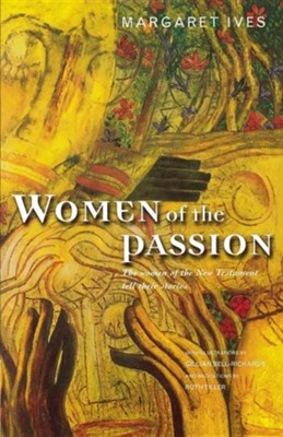 Women of the Passion: The Women of the New Testament Teil Their Story  -     By: Margaret Ives