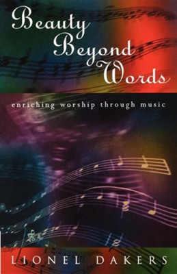 Beauty Beyond Words: Enriching Worship Through Music  -     By: Lionel Dakers