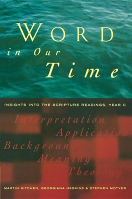 Word in Our Time: Insights Into the Scripture Readings, Year C  -     By: Martin Kitchen, Georgina Heskins, Stephen Motyer