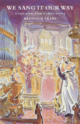 We Sang It Our Way: Confessions from a Choir Vestry  -     By: Reginald Frary