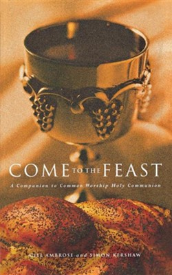 Come to the Feast: A Companion to Holy Communion  -     By: Simon Kershaw, Bridget Nichols, Gill Ambrose