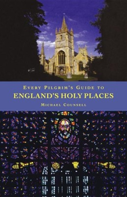 Every Pilgrim's Guide to England's Holy Places   -     By: Michael Counsell