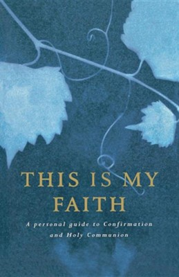 This Is My Faith: A Personal Guide to Confirmation and Holy Communion  -     By: Douglas Dales