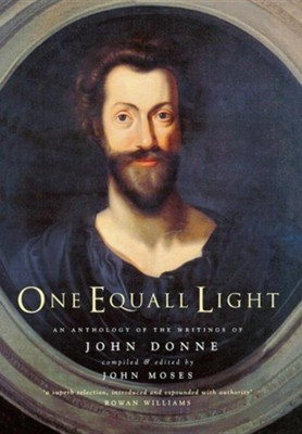 One Equall Light: An Anthology of the Writings of John Donne  -     By: John Donne, John Moses