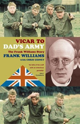 Vicar to Dad's Army: The Frank Williams Story  -     By: Chris Gidney, Frank Williams