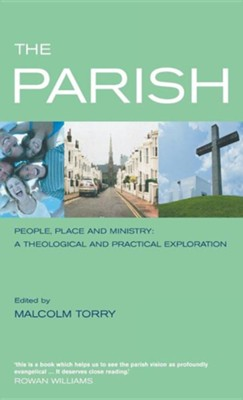 The Parish: People, Place and Ministry: A Theological and Practical Exploration  -     Edited By: Malcolm Torry