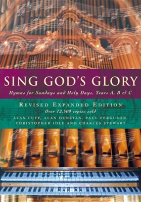 Sing God's Glory: Hymns for Sundays and Holy Days, Years A, B and C, Edition 3,Revised  -     Edited By: Alan Luff     By: Alan Luff, Alan Dunstan, Paul Ferguson, Christopher Idle