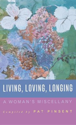Living, Loving, Longing: A Woman's Miscellany  -     By: Pat Pinsent, Myra Poole