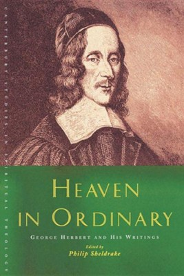 Heaven in Ordinary: George Herbert and His Writings  -     Edited By: Philip Sheldrake     By: Philip Sheldrake(ED.)