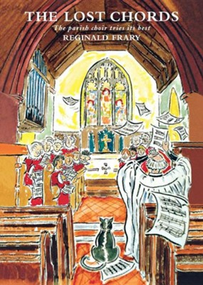The Lost Chords: The Parish Choir Tries Its Best  -     By: Reginald Frary