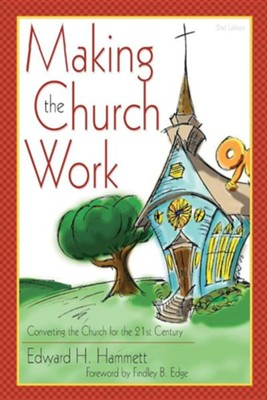 Making the Church Work: Converting the Church for the 21st Century, Edition 0002  -     By: Edward H. Hammett, Findley B. Edge