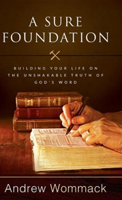 A Sure Foundation  -     By: Andrew Wommack