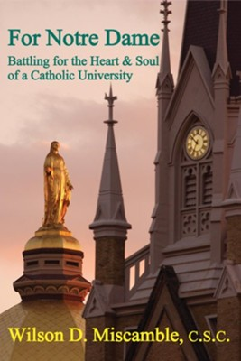 For Notre Dame: Battling for the Heart and Soul of a Catholic University  -     By: Wilson D. Miscamble, David Solomon