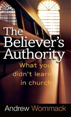 Believer's Authority: What You Didn't Learn in Church  -     By: Andrew Wommack
