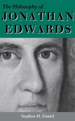 The Philosophy of Jonathan Edwards: A Study in Divine Semiotics  -     By: Stephen H. Daniel